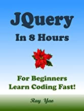 JQUERY in 8 Hours: For Beginners, Learn Coding Fast! (English Edition)