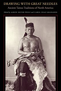 Drawing with Great Needles: Ancient Tattoo Traditions of North America