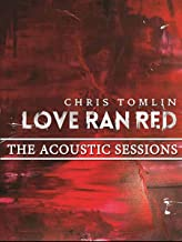 Chris Tomlin - Love Ran Red: The Acoustic Sessions