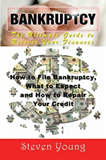Bankruptcy: The Ultimate Guide to Recover Your Finances: How to File Bankruptcy, What to Expect and How to Repair Your Credit