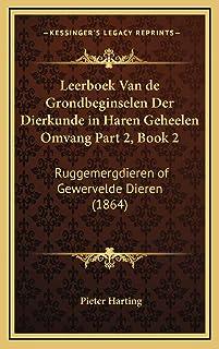 Leerboek Van de Grondbeginselen Der Dierkunde in Haren Geheelen Omvang Part 2, Book 2: Ruggemergdieren of Gewervelde Diere...