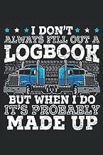 I Don't Always Fill Out A Logbook But When I Do It's Probably Made Up: Taccuino di guida per camionisti di rimorchi e cami...