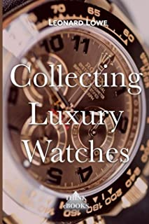 Collecting Luxury Watches (Color): Rolex, Omega, Panerai, the World of Luxury Watches (Volume 4)