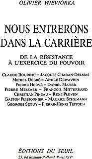 Nous entrerons dans la carrière. De la Résistance: De la Résistance à l'exercice du pouvoir (XXE SIECLE) (French Edition)