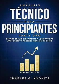 Análisis técnico para principiantes Parte uno (Segunda edición): Deja de seguir ciegamente a los gurús de Wall Street y aprende análisis técnico