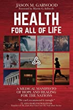 Health for All of Life: A Medical Manifesto of Hope and Healing for the Nations