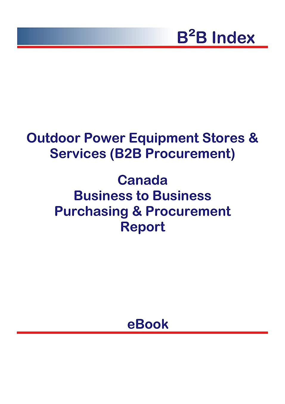 恥ずかしさわがままバリケードOutdoor Power Equipment Stores & Services (B2B Procurement) in Canada: B2B Purchasing + Procurement Values (English Edition)