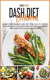 Dash Diet Cookbook: 21-Day Mediterranean Dash Diet Meal Plan To Improve Your Health and Lose Weight with Easy and Quick Re...
