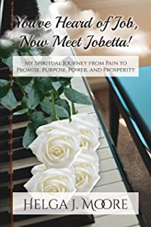 You've Heard of Job, Now Meet Jobetta: My Spiritual Journey from Pain to Promise, Purpose, Power and Prosperity