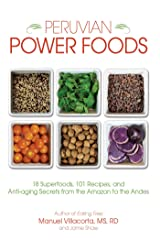 Peruvian Power Foods: 18 Superfoods, 101 Recipes, and Anti-aging Secrets from the Amazon to the Andes Kindle Edition