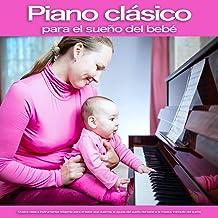 Piano clásico para el sueño del bebé: Música clásica instrumental relajante para el bebé que duerme, la ayuda del sueño del bebé y la música tranquila del sueño