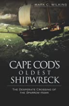 Cape Cod's Oldest Shipwreck: The Desperate Crossing of the Sparrow-Hawk PDF