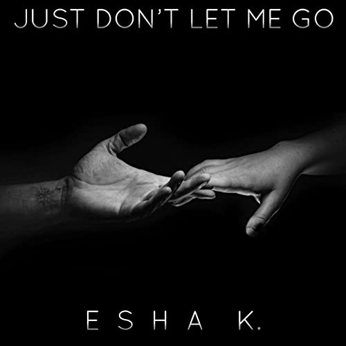 Just Dont Let Me Go By Esha K On Amazon Music Amazoncom
