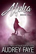 Alpha (Ghost Mountain Wolf Shifters Book 1)
