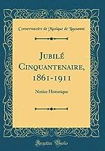 Jubilé Cinquantenaire, 1861-1911: Notice Historique (Classic Reprint) (French Edition)