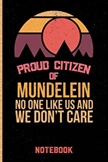 Proud Citizen Of Mundelein No One Like Us And We Don't Care Notebook: Gift Idea For Mundelein citizens Lined Diary Noteboo...