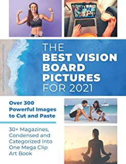 The Best Vision Board Pictures for 2021: Over 300 Powerful Images to Cut and Paste 30+ Magazines, Condensed and Categorize...