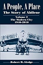 A People, A Place: The Story of Abilene Volume 2: The Modern City, 1940-2010