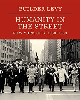 Builder Levy: Humanity in the Streets: New York City 1960s-1989s