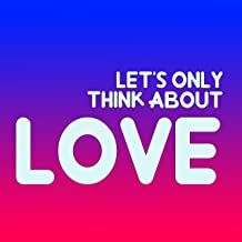 Let's Only Think About Love
