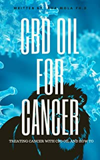 CBD OIL FOR CANCER: Treating Cancer With Cbd And How To (English Edition)