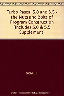 Turbo Pascal 6.: The Nuts and Bolts of Program Construction (Includes 5.0 & 5.5 Supplement)