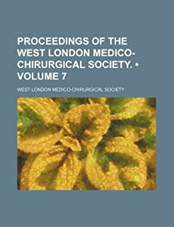 Proceedings of the West London Medico-Chirurgical Society. (Volume 7)