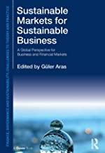 Sustainable Markets for Sustainable Business: A Global Perspective for Business and Financial Markets (Finance, Governance...
