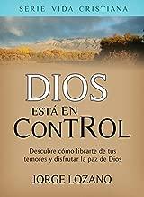 Dios está en Control: Descubre cómo librarte de tus temores y disfrutar la paz de Dios (Vida Cristiana nº 1) (Spanish Edition)