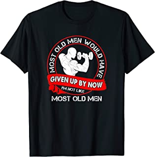 Most Old Men Would Have Given Up By Now Gym Shirt