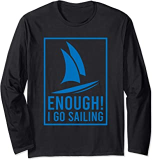 Enough! I Go Sailing Boat Ocean Hobby Regatta Race Long Sleeve T-Shirt