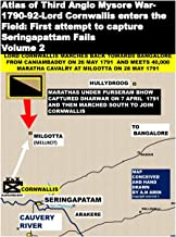 Atlas of Third Anglo Mysore War-1790-92-Lord Cornwallis enters the Field: First attempt to capture Seringapattam Fails Vol...