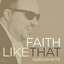 Best gordon mote faith like that Reviews