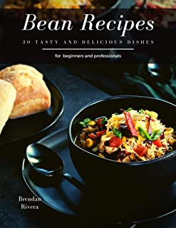 Bean Recipes: 30 tasty and delicious dishes (English Edition)