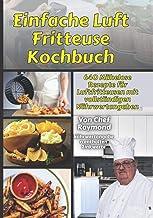 Einfache Luft Fritteuse Kochbuch: 640 Mühelose Rezepte für Luftfritteusen mit vollständigen Nährwertangaben (German Edition)