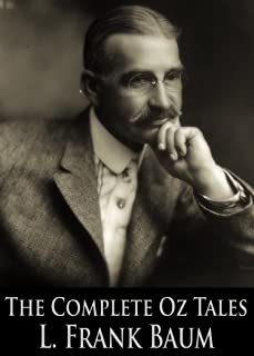 The Complete Oz Tales of L. Frank Baum: The Wonderful Wizard of Oz, The Marvelous Land of Oz, Dorothy and the Wizard in Oz...
