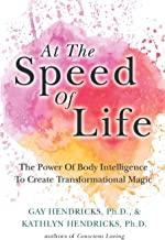 At The Speed Of Life: The Power Of Body Intelligence To Create Transformational Magic