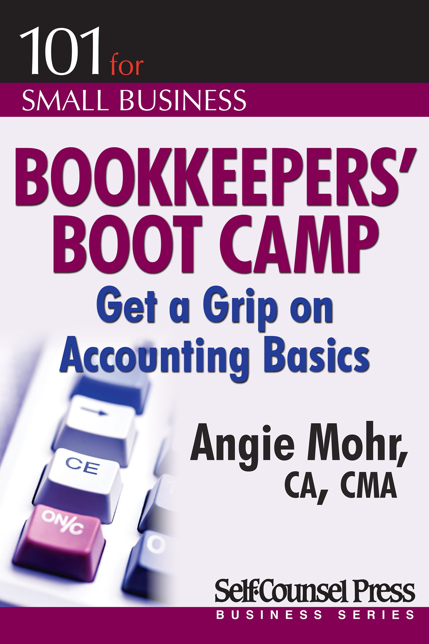 Bookkeepers' Boot Camp: Get a Grip on Accounting Basics (101 for Small Business Series)