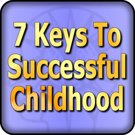 The 7 Keys to a Successful Childhood – How To Raise Healthy, Happy Achieving Children