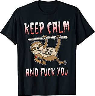 Keep Calm Fuck You Sloth Funny Quote Middle Finger Gift T-Shirt