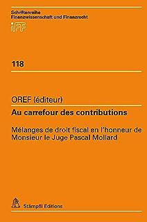 Au carrefour des contributions: Mélanges de droit fiscal en l'honneur de Monsieur le Juge Pascal Mollard (Schriftenreihe Finanzwissenschaft und Finanzrecht iff t. 118) (French Edition)