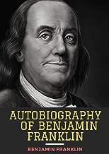 Autobiography of Benjamin: Franklin Benjamin Franklin ( History,Americas) [Annotated]
