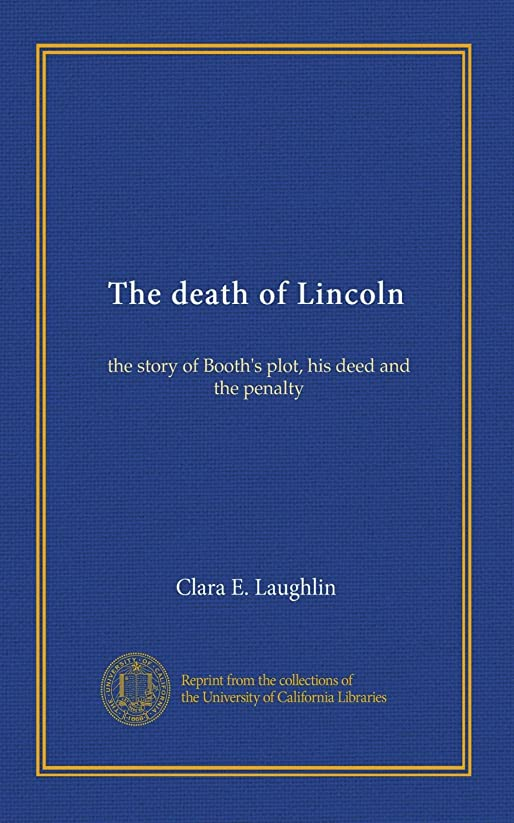 火山コカイン光沢The death of Lincoln: the story of Booth's plot, his deed and the penalty
