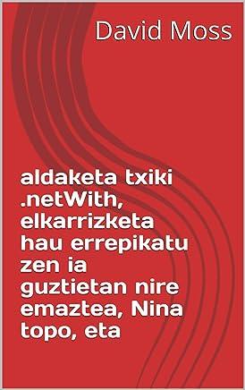 aldaketa txiki .netWith, elkarrizketa hau errepikatu zen ia guztietan nire emaztea, Nina topo, eta  (Basque Edition)