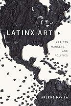 Latinx Art: هنرمندان ، بازارها و سیاست ها