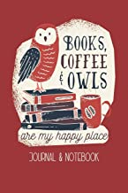 Books, Coffee, & Owls Are My Happy Place: Lined Journal Notebook To Write In. Great for Writing Ideas, A Fun Way To Keep Track of Different Coffees You've Tried
