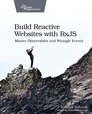 Build Reactive Websites with RxJS: Master Observables and Wrangle Events