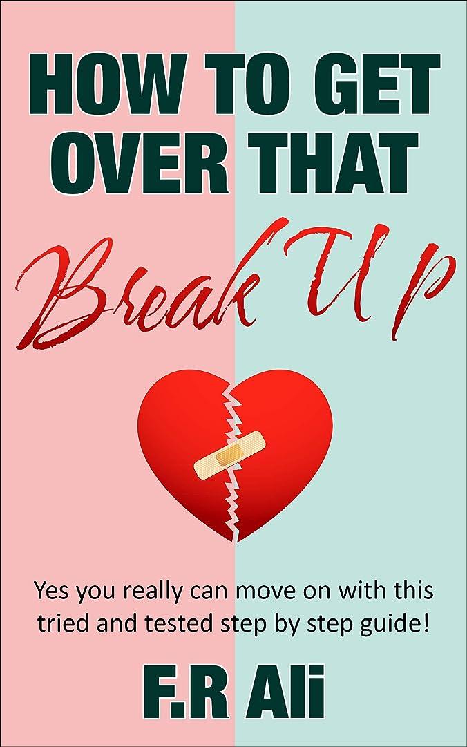 塗抹合計トランクHow To Get Over That Break Up: Yes you really can move on with this step by step tried and tested guide! (English Edition)