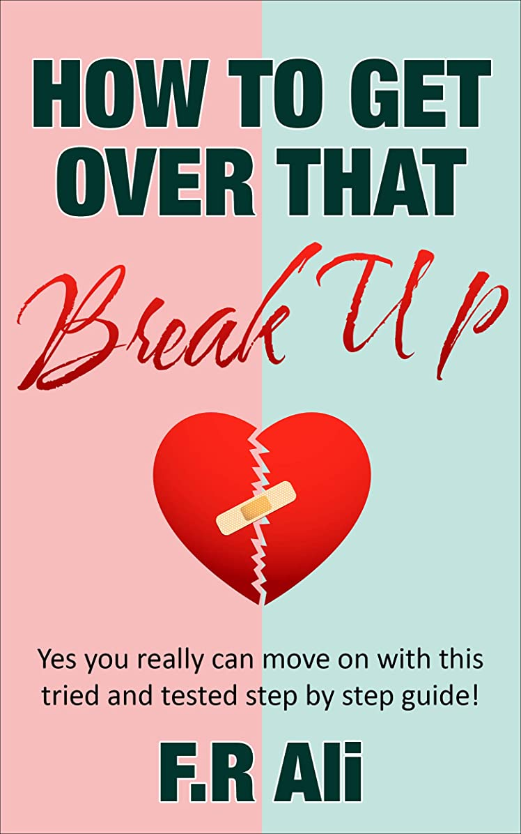 怒るパドル断言するHow To Get Over That Break Up: Yes you really can move on with this step by step tried and tested guide! (English Edition)