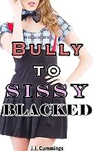 Bully to Sissy: Blacked
